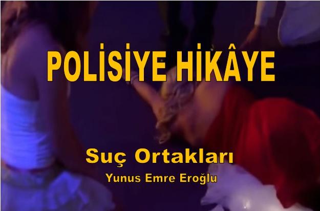Polisiye Hikaye Suç Ortakları Yunus Emre Eroğlu